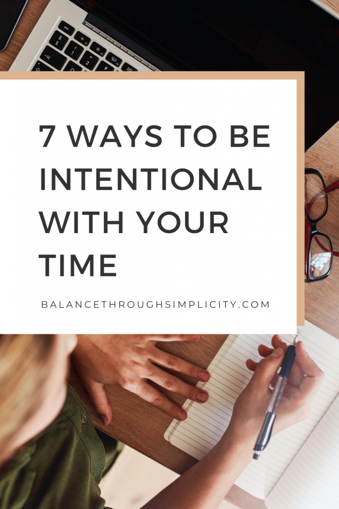 7 ways to be intentional with your time