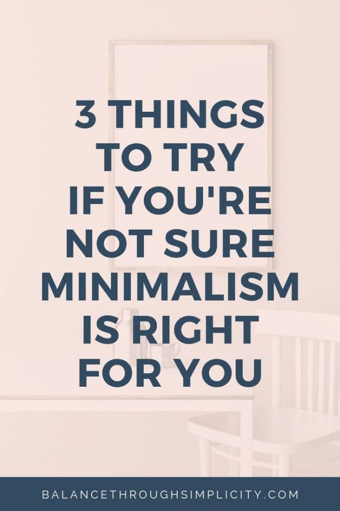 3 Things To Try If You're Not Sure Minimalism Is Right For You