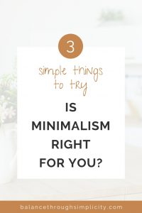Three Things To Try If You're Not Sure Minimalism Is Right For You