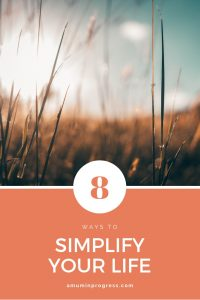 8 ways to simplify your life - pinterest