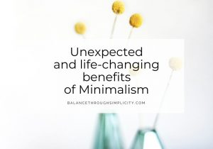 Unexpected and life-changing benefits of Minimalism