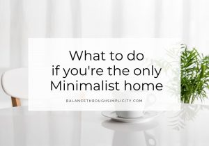 What to do if you're the only Minimalist in the home