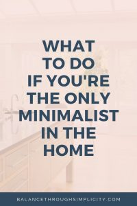 What To Do If Yo're The Only Minimalist In The Home