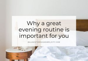 Why a great evening routine saves you time and stress for the next day