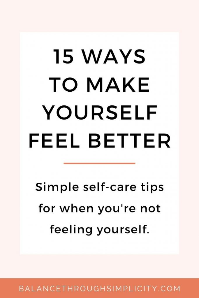 15 ways to make yourself feel better