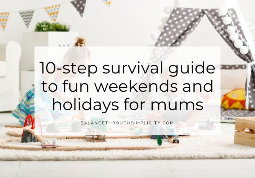10 step survival guide to fun weekends and holidays for mums