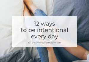12 Ways To Be Intentional Every Day