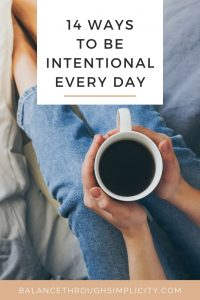 14 Ways To Be Intentional Every Day