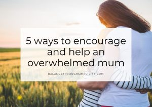 5 ways to encourage and help an overwhelmed mother