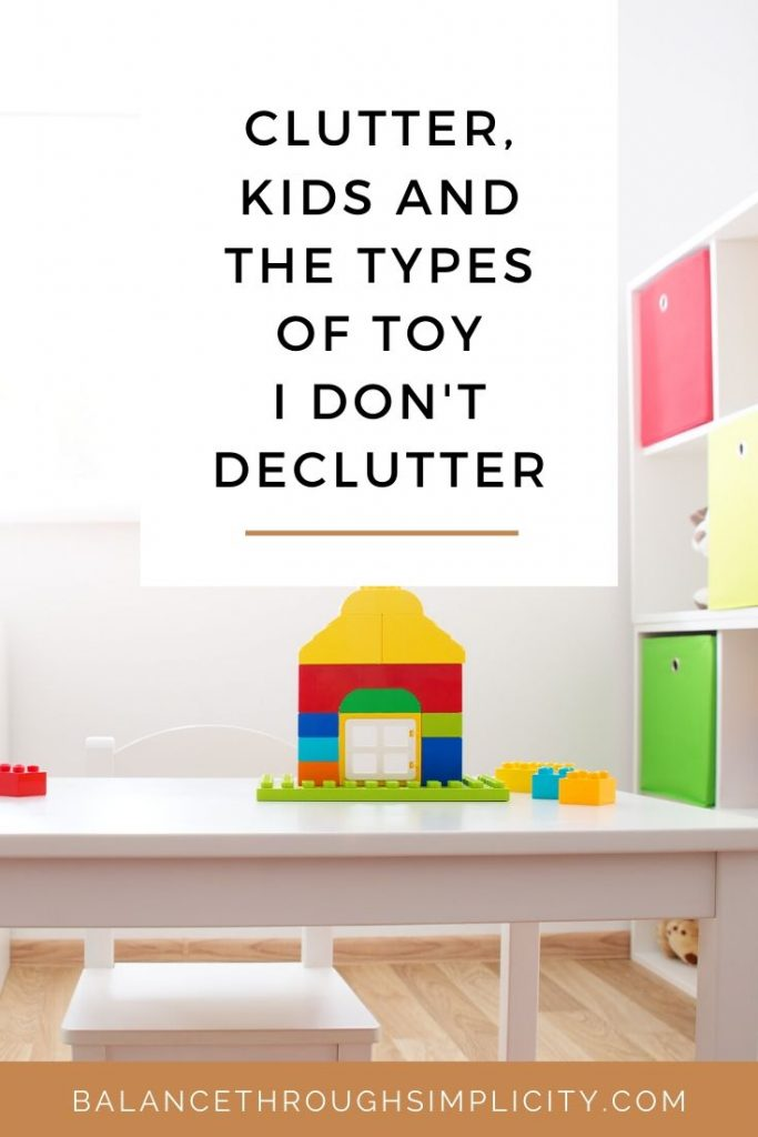 CLUTTER, KIDS AND THE TYPES OF TOY I DON'T DECLUTTER