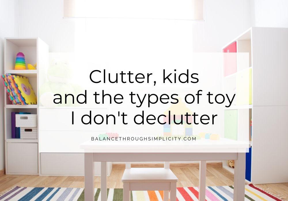 Clutter kids and the types of toy I don't declutter