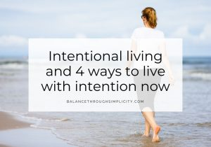 Intentional living and 4 ways to live with intention now