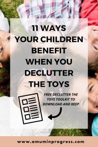 11 ways your children benefit when you declutter the toys