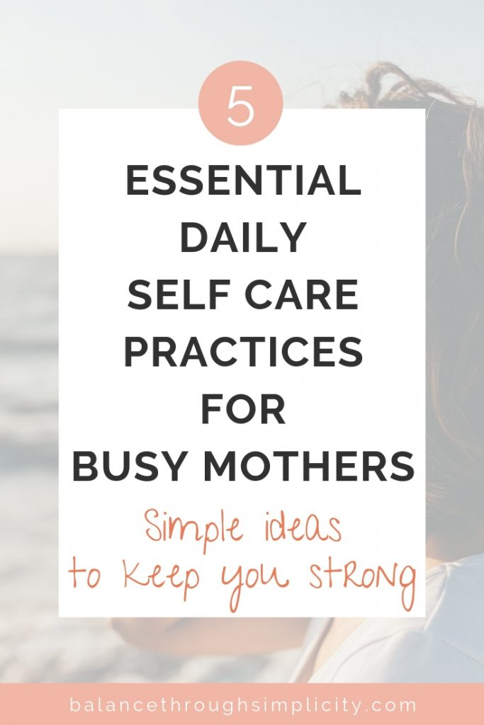 5 Essential Daily Self Care Practices For Busy Mums