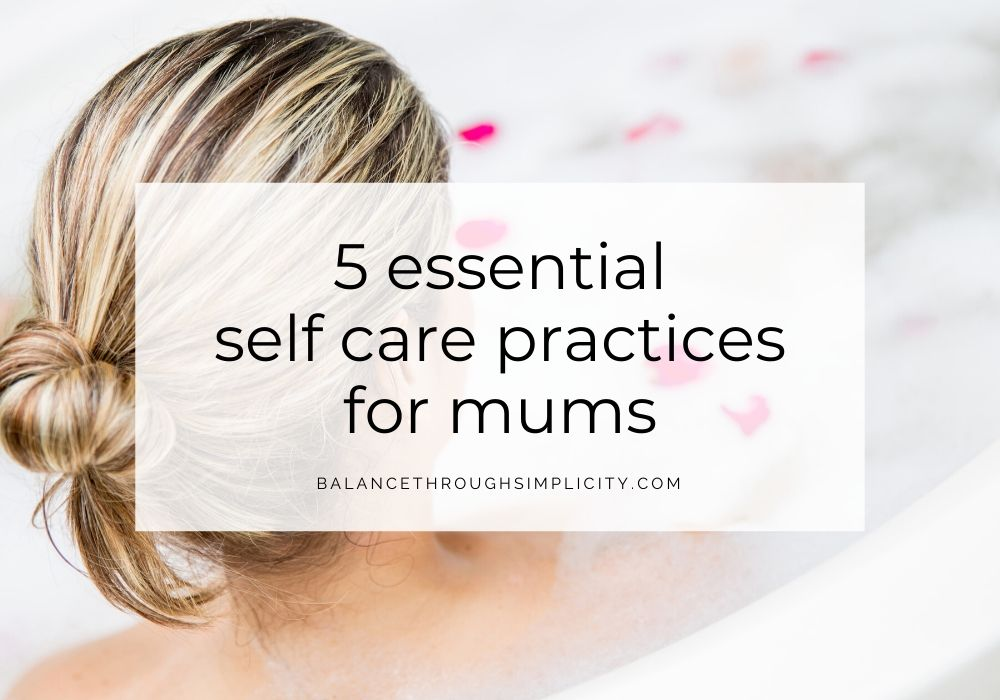 5 essential self care practices for mums