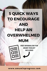 5 quick ways to encourage and help an overwhelmed mum