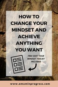 How to change your mindset and achieve anything you want
