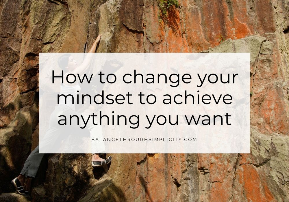 How to change your mindset to achieve anything you want