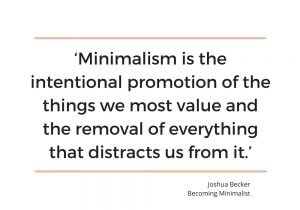 Minimalism is the intentional promotion of the things we most value