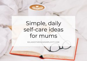Simple daily self-care ideas for mums