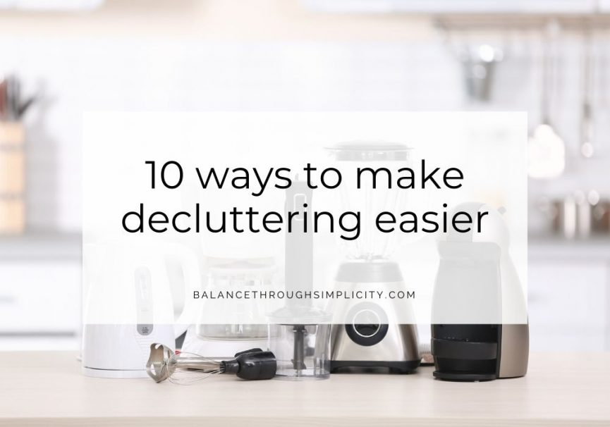 10 Ways To Make Decluttering Easier