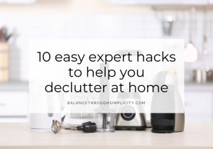 10 easy expert hacks to help you declutter at home