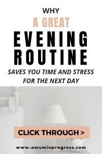 Why a great evening routine saves you time and stress the next day