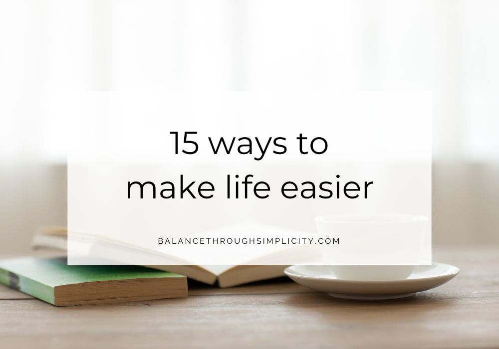 15 Ways To Make Life Easier