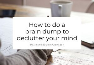 How to do a brain dump to declutter your mind