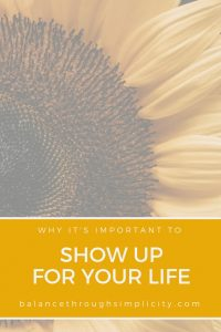 Why it's important to show up for your life