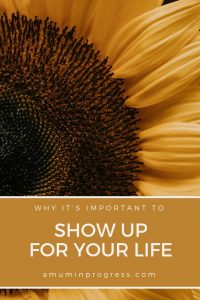 why it's important to show up for your life - pinterest