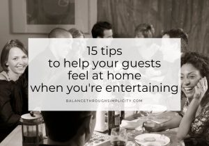 15 Tips To Help Your Guests Feel At Home When You're Entertaining