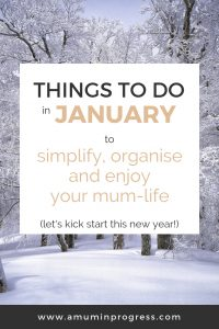 Things to do in January to simplify, organise and enjoy your mum-life