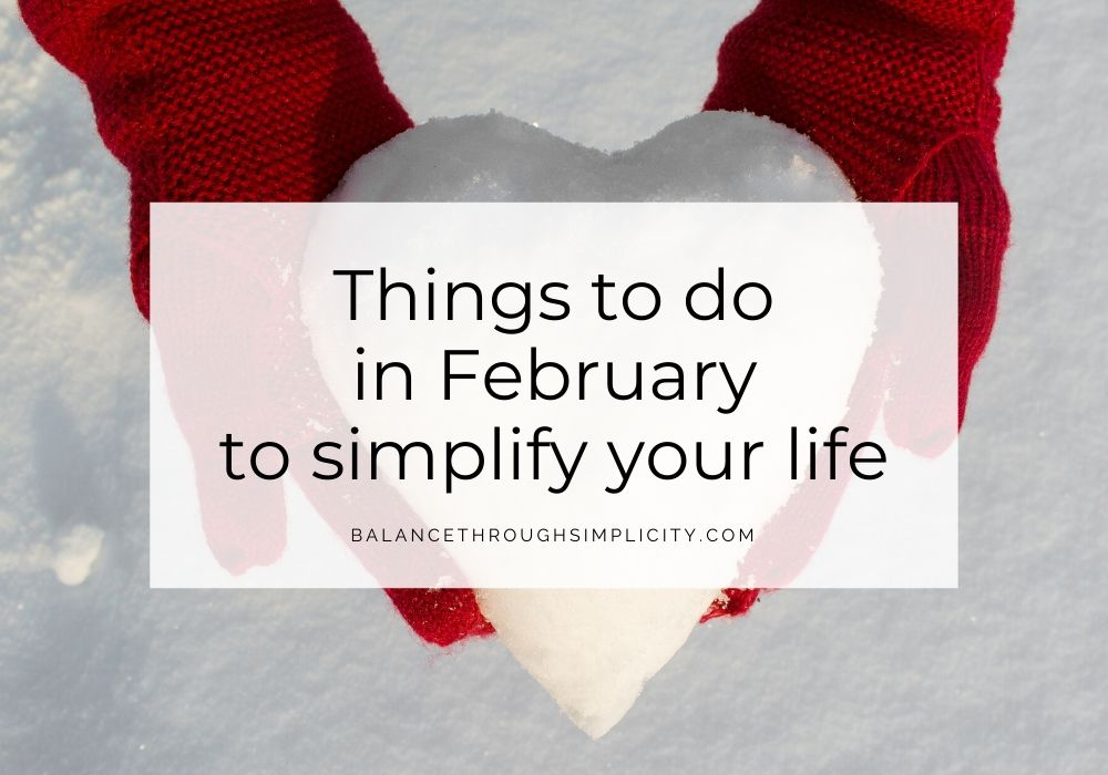 Things To Do In February To Simplify Your Life