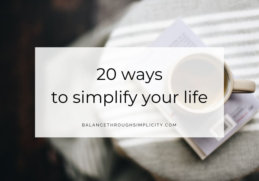20 Ways To Simplify Your Life