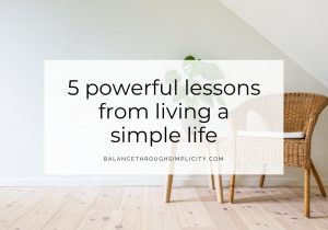 5 powerful lessons from living a simple life