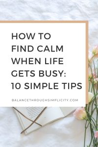 How To Find Calm When Life Gets Busy