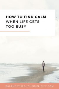 How to find calm when life gets too busy