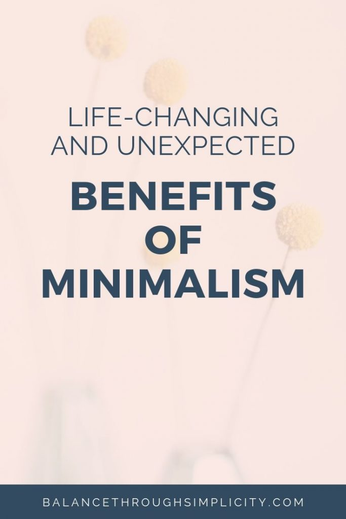 Life Changing And Unexpected Benefits Of Minimalism