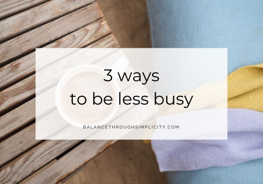 3 Ways To Be Less Busy