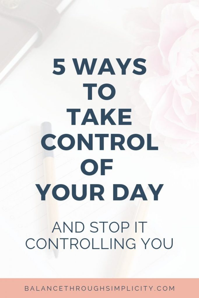 5 Ways To Take Control Of Your Day