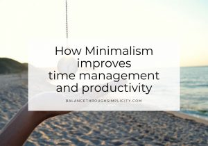 How Minimalism Improves Time Management And Productivity