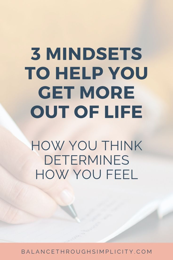 3 mindsets to help you get more out of life