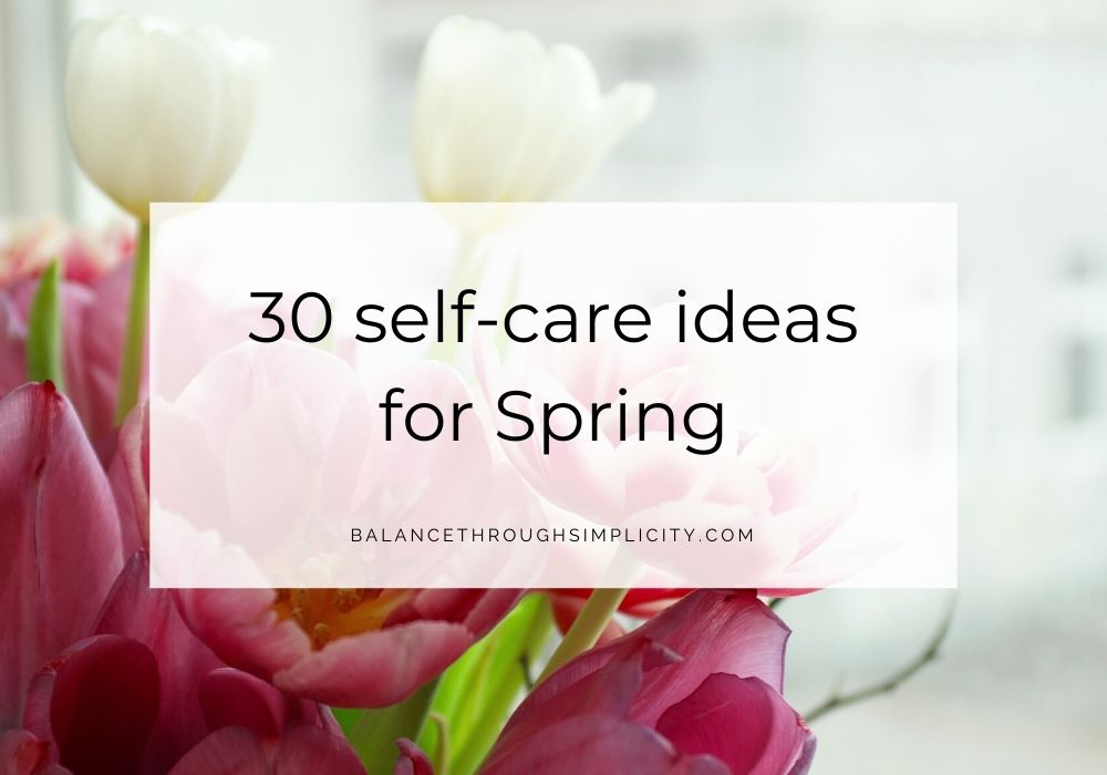 30 Self-Care Ideas For Spring