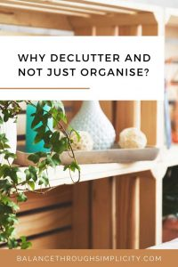 Why declutter and not just organise for simple living