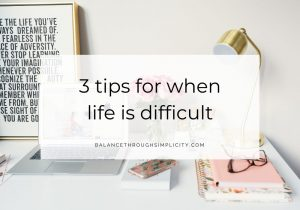 3 tips for when life is difficult
