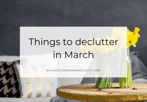 Things to declutter in March