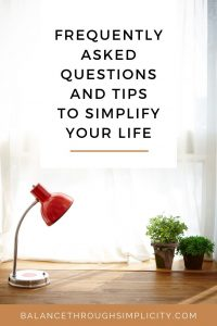 Frequently asked questions and tips about simple living