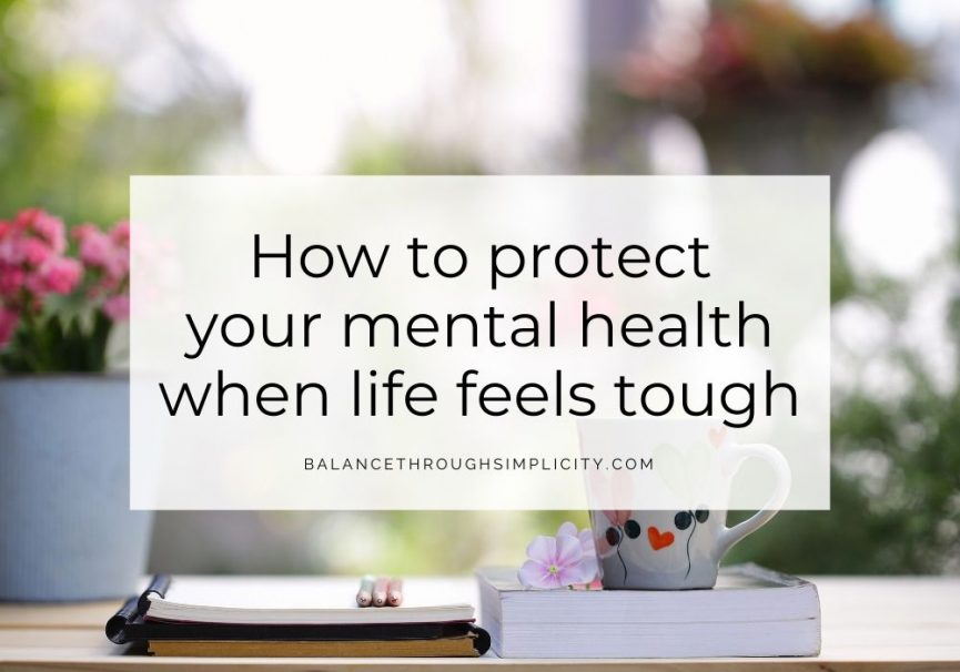 How to protect your mental health when life feels tough