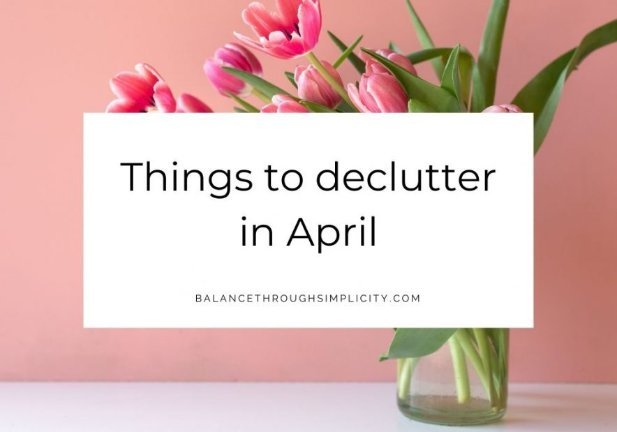 Things to declutter in April